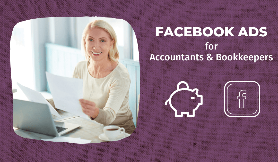 Facebook Ads For Accountants and Bookkeepers – How To Get Started