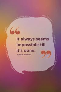 it always seems impossible till it's done